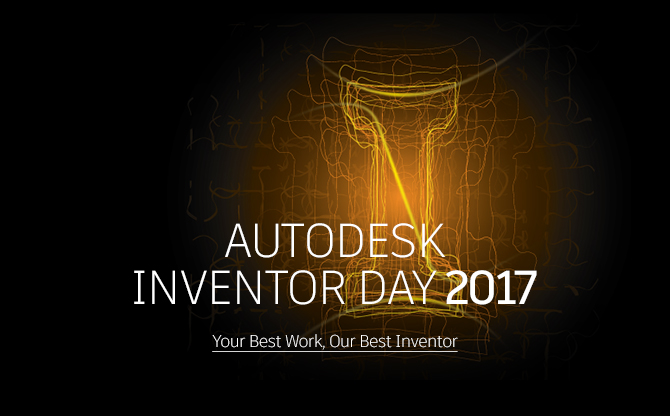 Autodesk INVENTOR DAY 2017 - Your Best Work, Our Best Inventor